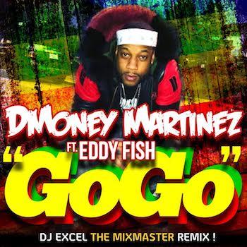 NEW MUSIC – DMoney Martinez feat  Eddy Fish/GoGo (Remix